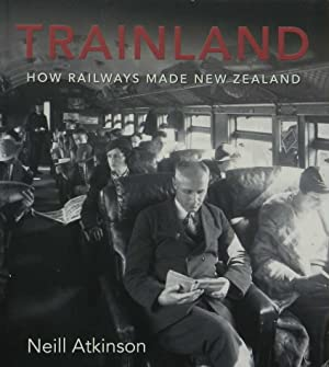 Trainland : How Railways Made New Zealand