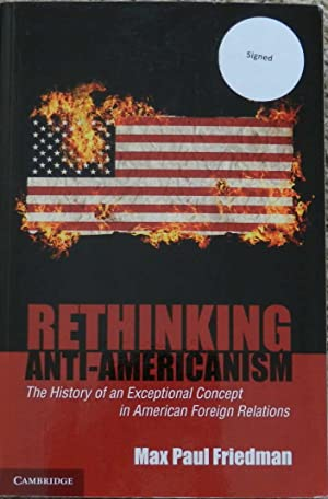 Rethinking Anti-Americanism : The History of an Exceptional Concept in American Foreign Relations