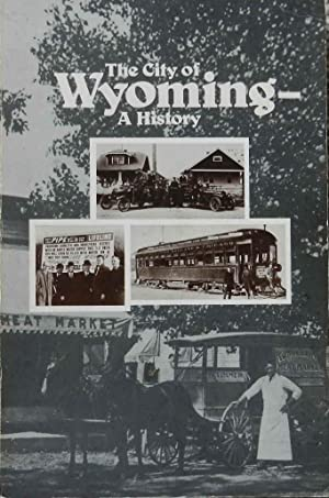 The City of Wyoming [ Michigan ] : A History