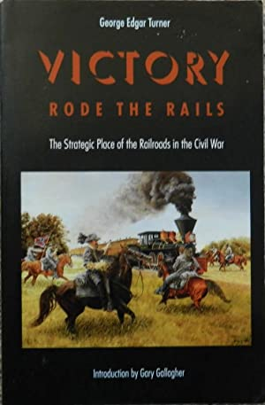 Victory Rode the Rails : The Strategic Place of the Railroads in the Civil War