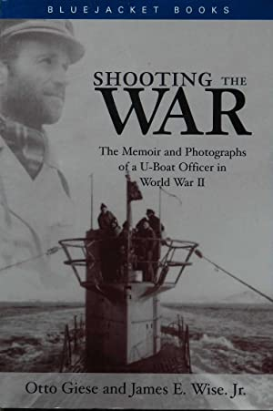 Shooting the War : The Memoir and Photographs of a U-Boat Officer in World War II