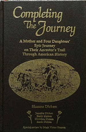 Completing the Journey : A Mother and Four Daughters' Epic Journey on Their Ancestor's Trail Thro...