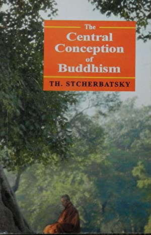 The Central Conception of Buddhism and the: Stcherbatsky, Th.