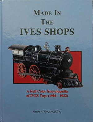 Made in the Ives Shops : A Full Color Encyclopedia of Ives Toys ( 1901 - 1932 )