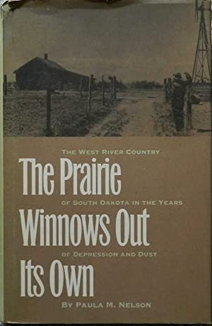 The Prairie Winnows Out Its Own : The West River Country of South Dakota in the Years of Depressi...