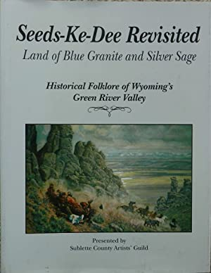 Seeds-Ke-Dee Revisited : Land of Blue Granite and Silver Sage : Historical Folklore of Wyoming's ...