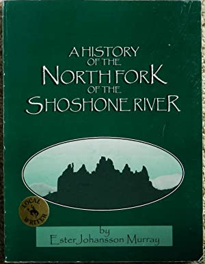 A History of the North Fork ( Northfork ) of the Shoshone River