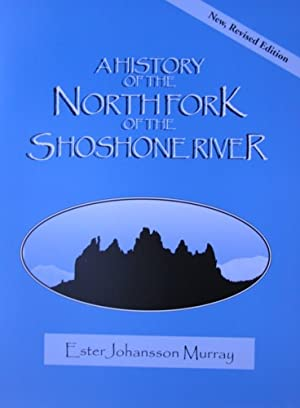A History of the North Fork ( Northfork ) of the Shoshone River [ New, Revised Edition ]