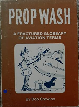 Prop Wash : A fractured glossary of aviation Terms