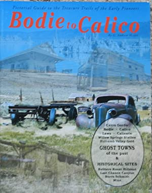 Bodie to Calico : Pictorial Guide to the Treasure Trails of the Early Pioneers