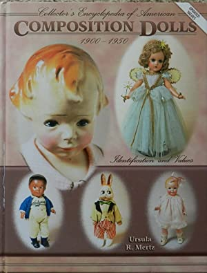 Collector's Encyclopedia of American Composition Dolls 1900-1950 : Identification and Values
