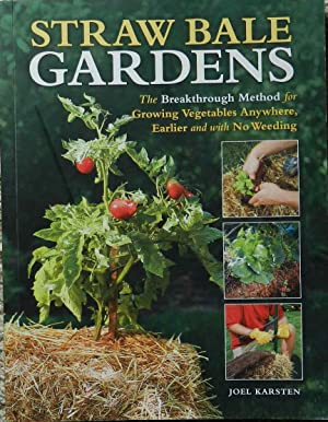 Straw Bale Gardens : The Breakthrough Method for Growing Vegetables Anywhere, Earlier and with No...