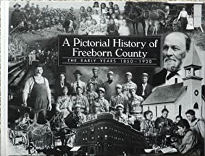 A Pictorial History of Freeborn County The Early Years 1850-1930