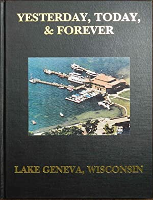 Yesterday, Today & Forever : A Pictorial History of Lake Geneva, Wisconsin