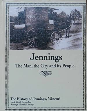 Jennings : The Man, the City and Its People : The History of Jennings, Missouri
