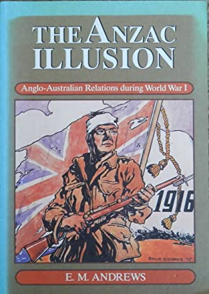 The Anzac Illusion : Anglo-Australian Relations During World War I