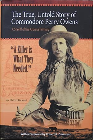 A Killer Is What They Needed : The True, Untold Story of Commodore Perry Owens : A Sheriff of the...