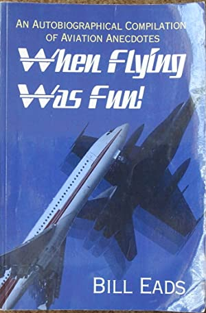 When Flying Was Fun : An Autobiographical Compilation of Aviation Anecdotes