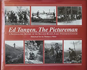 Ed Tangen, the Pictureman : A photographic history of the Boulder region, early twentieth Century