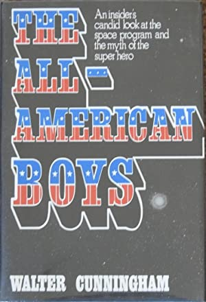 The All-American Boys : An Insider's Candid Look at the Space Program and the Myth of the Super Hero
