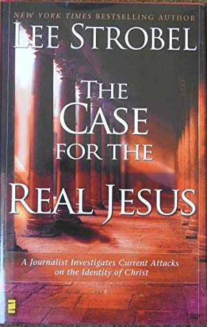 The Case for the Real Jesus : A Journalist Investigates Current Attacks on the Identity of Christ