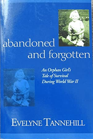 Abandoned and Forgotten : An Orphan Girl's Tale of Survival During World War II