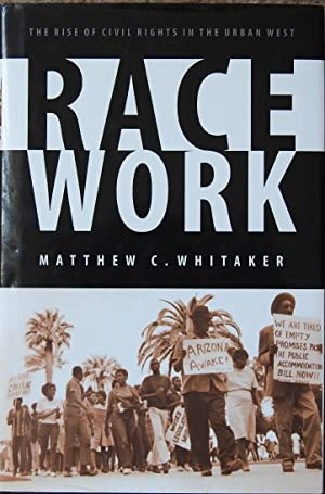 Race Work : The Rise of Civil Rights in the Urban West