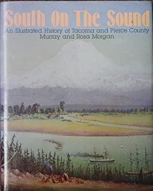South on the Sound : An Illustrated History of Tacoma and Pierce County