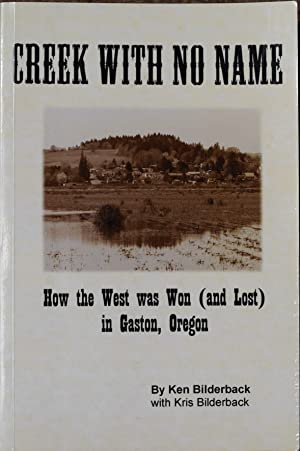 Creek with No Name : How the West was Won (and Lost) in Gaston, Oregon