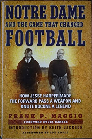 Notre Dame and the Game that Changed Football : How Jesse Harper Made the Forward Pass a Weapon a...