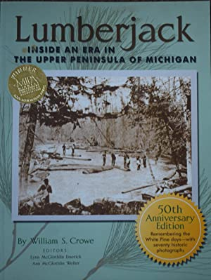 Lumberjack : Inside an Era in the Upper Peninsula of Michigan : 50th Anniversary Edition