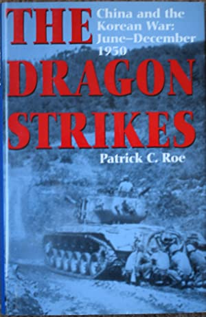 The Dragon Strikes : China and the Korean War : June-December 1950