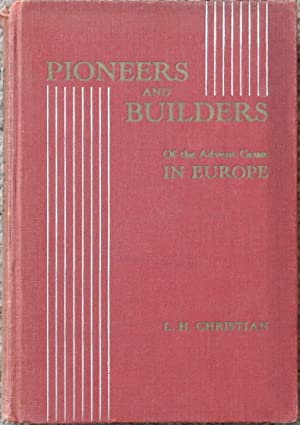 Pioneers and Builders of the Advent Cause in Europe