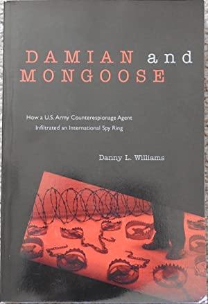 Damian and Mongoose : How a U.S. Army Counterespionage Agent Infiltrated an International Spy Ring