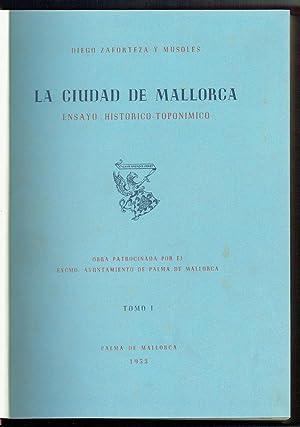 La Ciudad de Mallorca. Ensayo Historico-Toponímico por.: Zaforteza y Musoles,