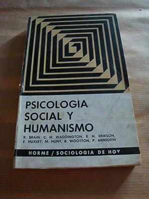 Psicología social y humanismo: R. Brain, C.H. Waddington, E.H. Erikson, F. Huxley, M. Hunt, ...