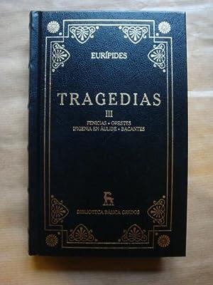 Tragedias. III- Fenicias, Orestes, Ifigenia en Áulide,: Eurípides