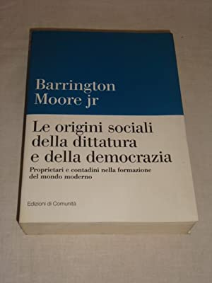 a review of barrington moore jrs social origins of dictatorship and democracy Barrington moore, jr, in the best known of his earlier books, social origins of dictatorship and democracy, tried to explain on a worldwide scale why some societies developed liberal and democratic institutions and others did not in his new book he tries, among other things, to answer the question why the.