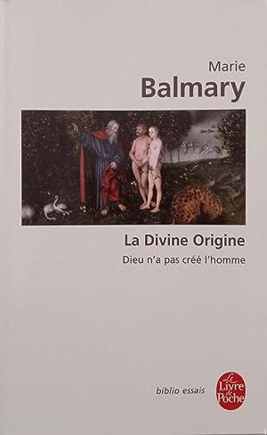 La Divine Origine. Dieu n'a pas créé: Marie Balmary