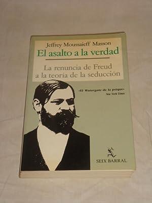 El asalto a la verdad. La renuncia de Freud a la teoría de la seducción: Jeffrey ...