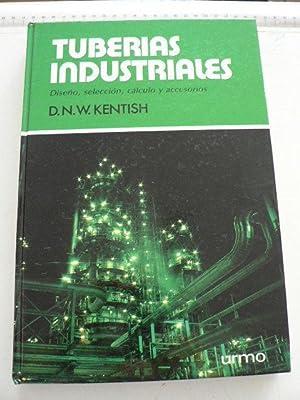 Tuberias industriales (Diseño, selección, cálculo y accesorios): Kentish, ...