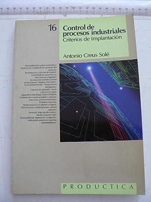 Control de procesos industriales : Criterios de Implantación: Creus Solé, Antonio