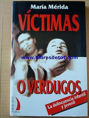 Víctimas o verdugos. La delincuencia infantil y: María Mérida