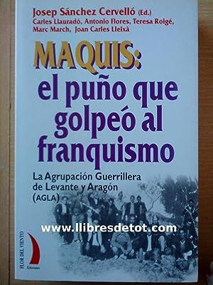 Maquis: el puño que golpeó al franquismo: Josep Sánchez Cervelló (Ed.)