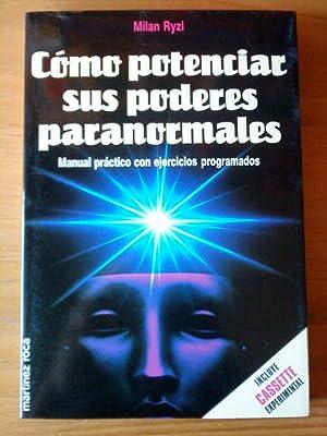 Cómo potenciar sus poderes paranormales. Manual práctico con ejercicios programados: ...