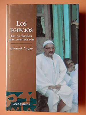 Los egipcios. De los orígenes hasta nuestros días: Bernard Lugan