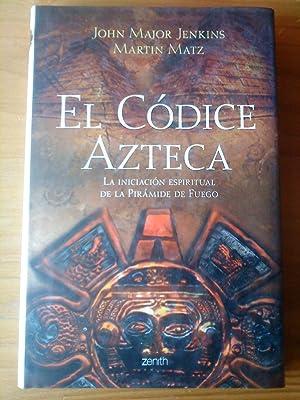 El Códice Azteca. La iniciación espiritual de la Pirámide del Fuego: John ...