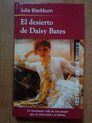 El desierto de Daisy Bates. La fascinante vida de una mujer que se reinventó a sí ...