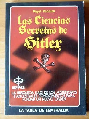 Las ciencias secretas de Hitler. La búsqueda nazi de los misteriosos y ancestrales ...