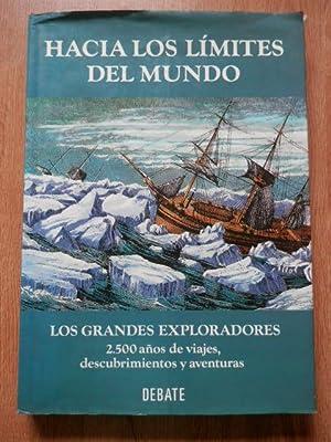 Hacia los límites del mundo. Los grandes exploradores. 2.500 años de viajes, ...